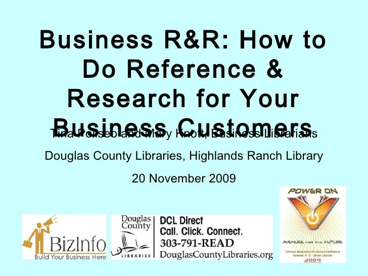 Business R&R: How to Do Reference & Research for Your Business Customers Tina Poliseo and Mary Knott, Business Librarians ...