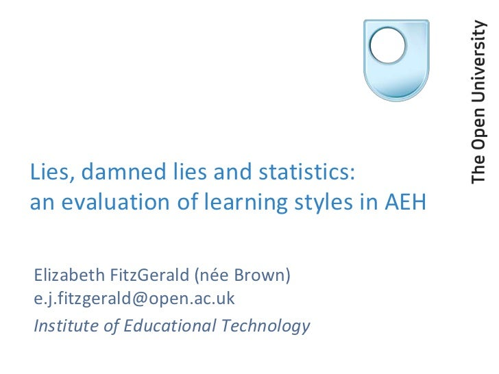 Lies, damned lies and statistics:an evaluation of learning styles in AEHElizabeth FitzGerald (née Brown)e.j.fitzgerald@ope...