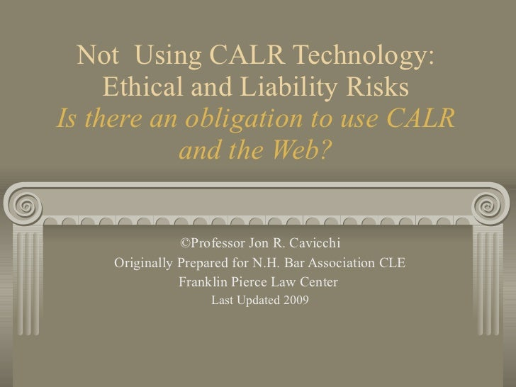 Not  Using CALR Technology: Ethical and Liability Risks Is there an obligation to use CALR and the Web? ©Professor Jon R. ...