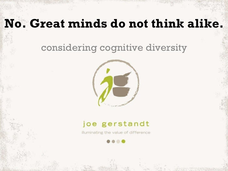 No. Great minds do not think alike. considering cognitive diversity