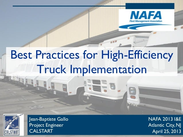 Best Practices for High-EfficiencyTruck Implementation1Jean-Baptiste GalloProject EngineerCALSTARTNAFA 2013 I&EAtlantic Ci...
