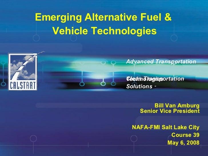 Emerging Alternative Fuel &  Vehicle Technologies Clean Transportation  Solutions   SM Advanced Transportation  Technologi...