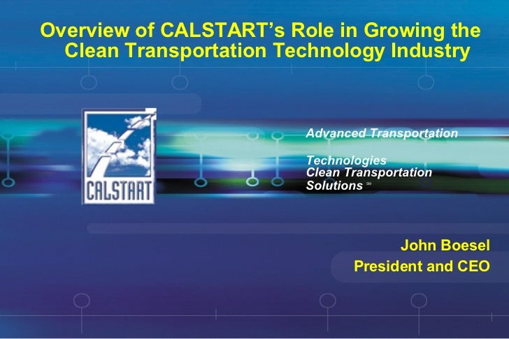 Overview of CALSTART's Role in Growing the Clean Transportation Technology Industry Advanced Transportation  Technologies ...