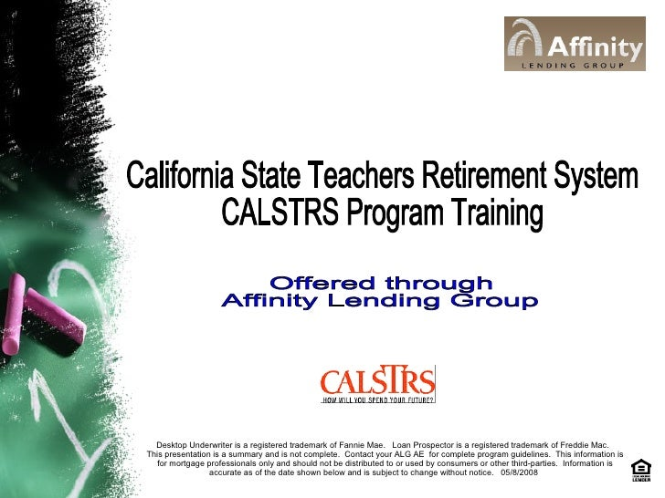 California State Teachers Retirement System CALSTRS Program Training Offered through  Affinity Lending Group Desktop Under...