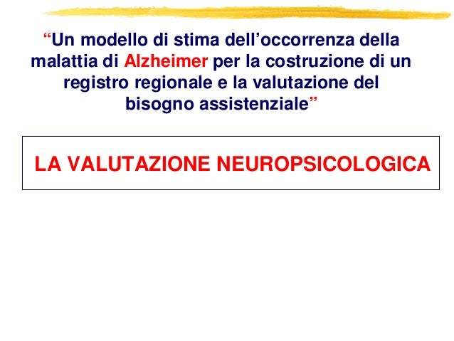 """LA VALUTAZIONE NEUROPSICOLOGICA """"Un modello di stima dell'occorrenza della malattia di Alzheimer per la costruzione di un ..."""
