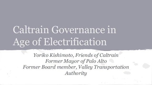 Caltrain governance in age of electrification  yoriko kishimoto