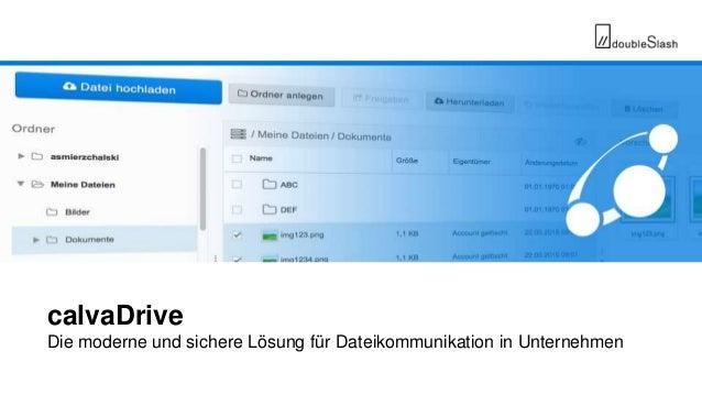 // doubleSlash Net-Business GmbH, 2014 Seite 1 calvaDrive Die moderne und sichere Lösung für Dateikommunikation in Unterne...