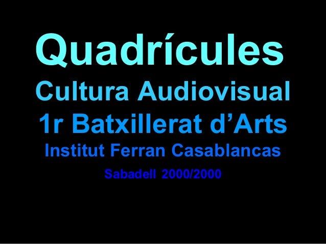 Quadrícules Cultura Audiovisual 1r Batxillerat d'Arts Institut Ferran Casablancas Sabadell 2000/2000