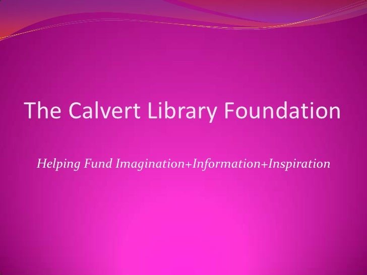 The Calvert Library Foundation<br />Helping Fund Imagination+Information+Inspiration <br />