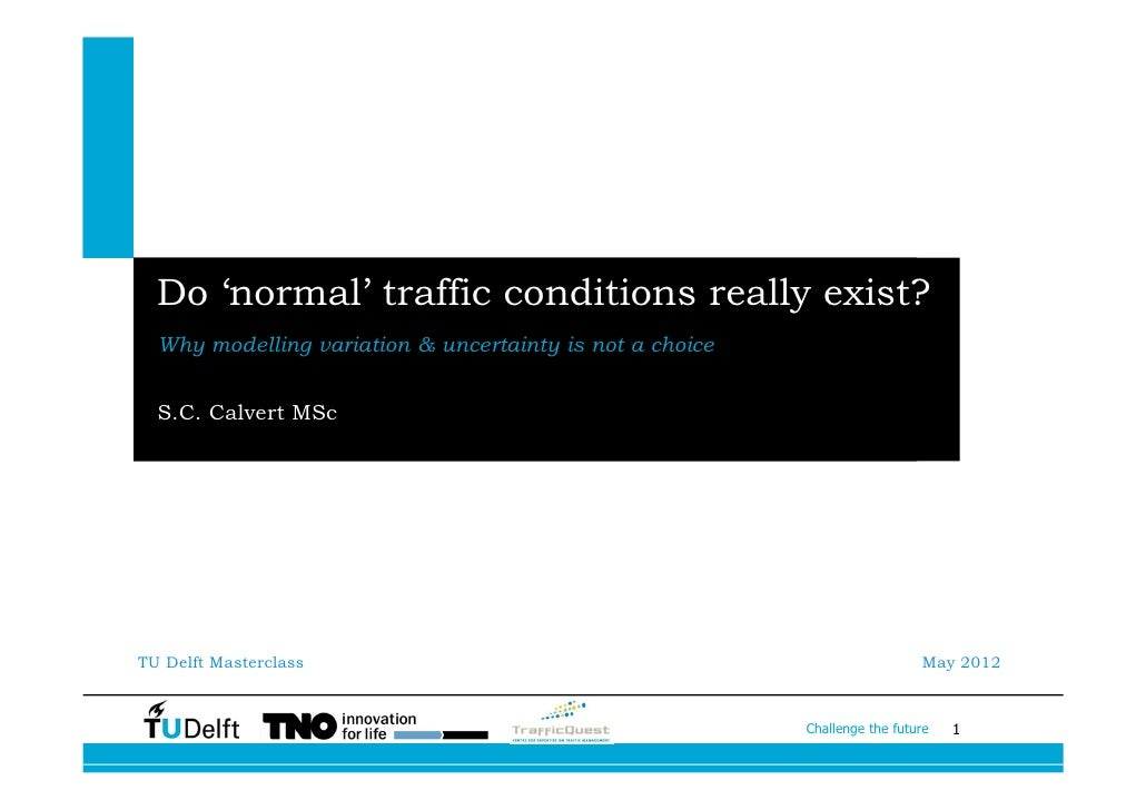 Calvert, Do 'normal' traffic conditions really exist? Why modelling variation & uncertainty is not a choice