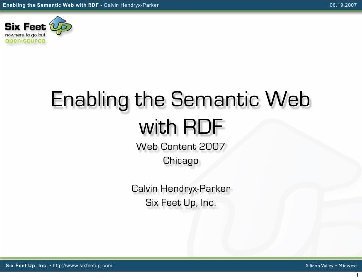 Enabling the Semantic Web with RDF - Calvin Hendryx-Parker                         06.19.2007                        Enabl...