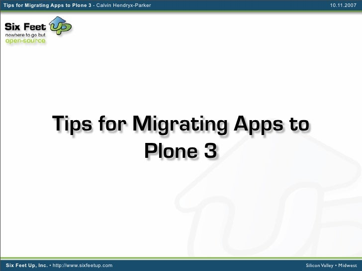 Tips for Migrating Apps to Plone 3 - Calvin Hendryx-Parker              10.11.2007                        Tips for Migrati...