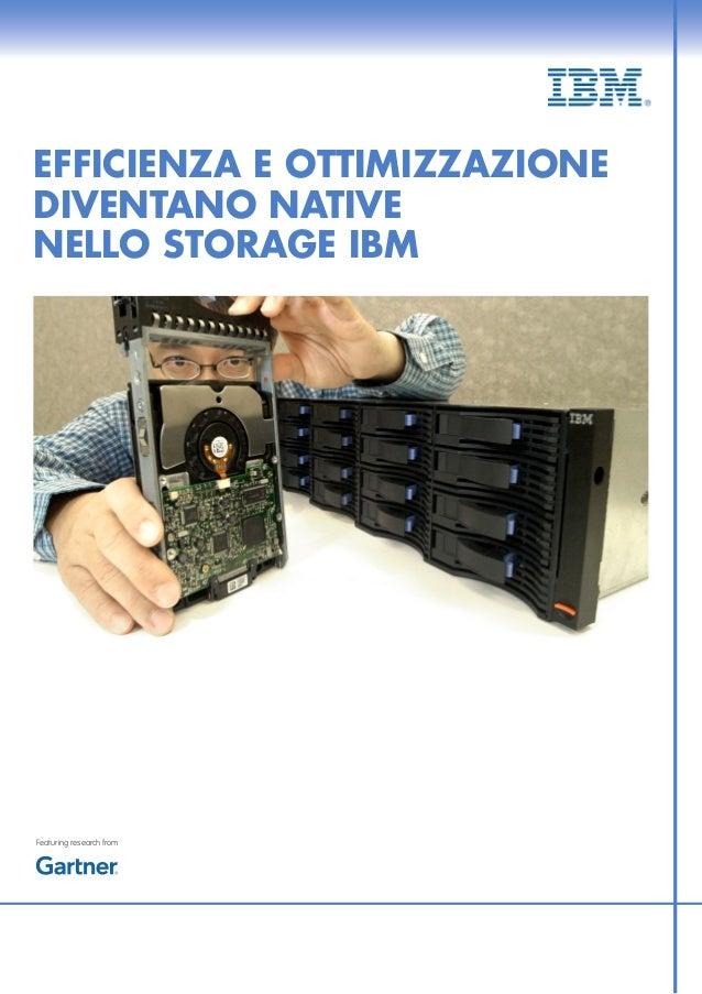 EFFICIENZA E OTTIMIZZAZIONEDIVENTANO NATIVENELLO STORAGE IBMFeaturing research from
