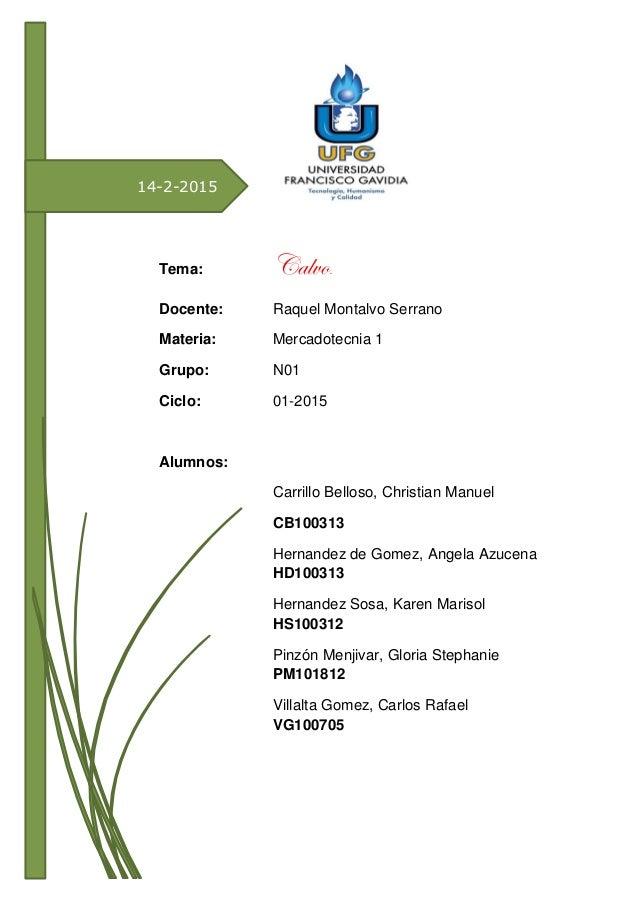 14-2-2015 Tema: Calvo. Docente: Raquel Montalvo Serrano Materia: Mercadotecnia 1 Grupo: N01 Ciclo: 01-2015 Alumnos: Carril...
