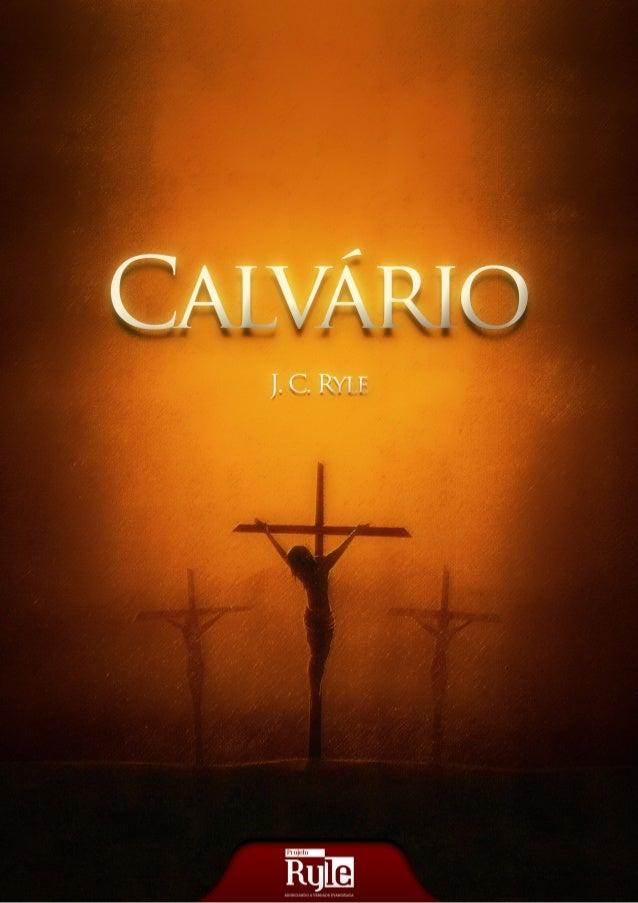 W W W . P R O J E T O R Y L E . C O M . B R 3 Calvário! Tratado escrito na metade do século XIX Pelo 1º Bispo da Diocese A...