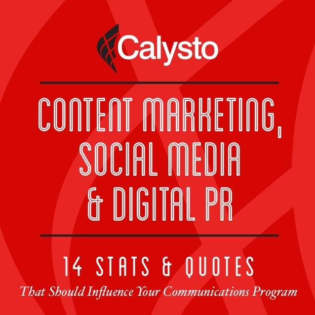 14 STATS & QUOTES That Should Influence Your Communications Program ContentMarketing, SocialMedia &DigitalPr