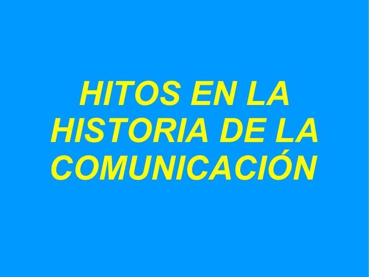 HITOS EN LA HISTORIA DE LA COMUNICACIÓN