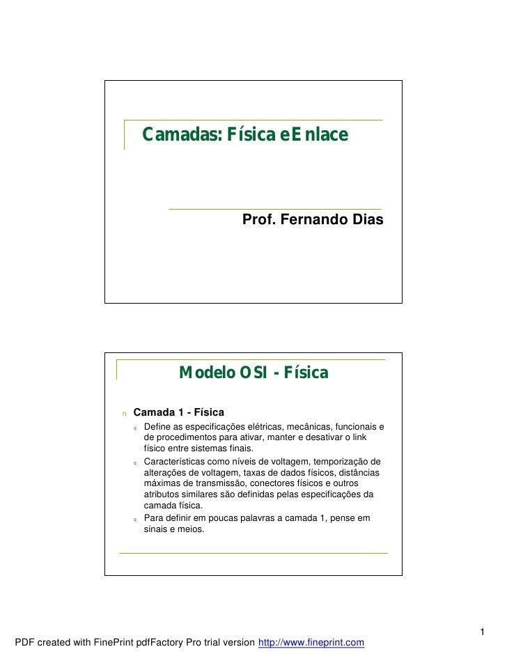 Camadas: Física e Enlace                                                            Prof. Fernando Dias                   ...