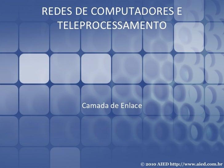 REDES DE COMPUTADORES E TELEPROCESSAMENTO Camada de Enlace