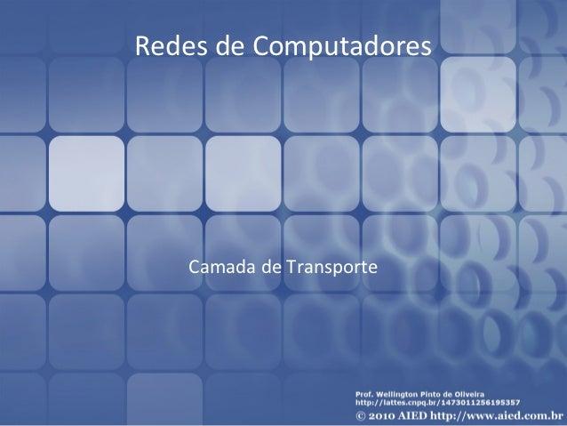Redes de Computadores   Camada de Transporte