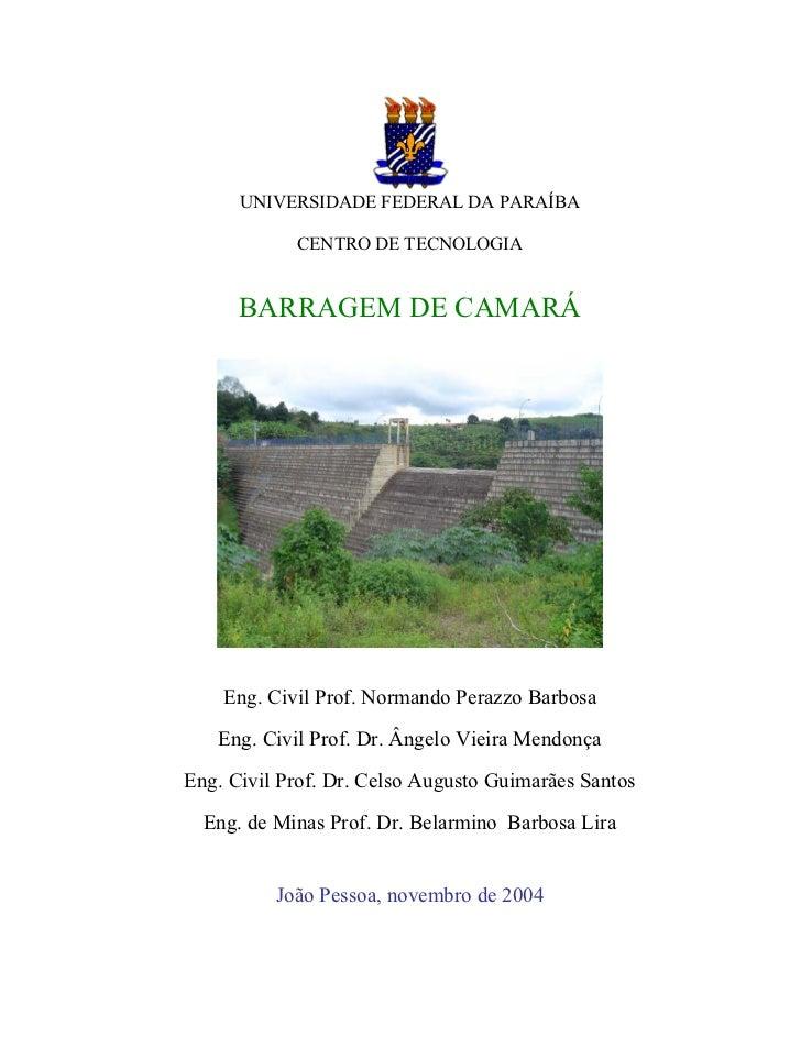 UNIVERSIDADE FEDERAL DA PARAÍBA            CENTRO DE TECNOLOGIA      BARRAGEM DE CAMARÁ    Eng. Civil Prof. Normando Peraz...