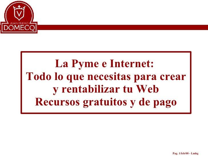 La Pyme e Internet:  Todo lo que necesitas para crear y rentabilizar tu Web Recursos gratuitos y de pago