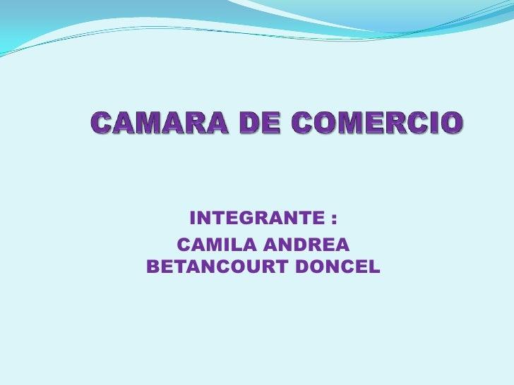 INTEGRANTE :  CAMILA ANDREABETANCOURT DONCEL