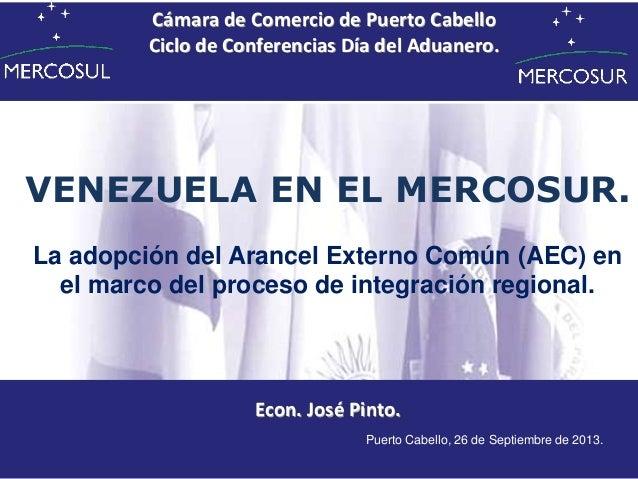 VENEZUELA EN EL MERCOSUR. La adopción del Arancel Externo Común (AEC) en el marco del proceso de integración regional. Eco...