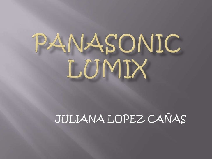 Panasonic lumix<br />JULIANA LOPEZ CAÑAS<br />