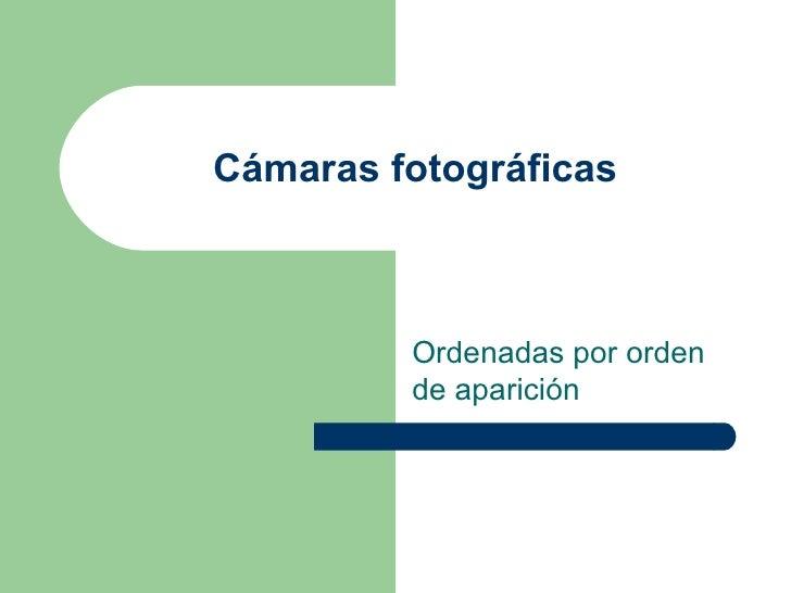 Cámaras fotográficas Ordenadas por orden de aparición