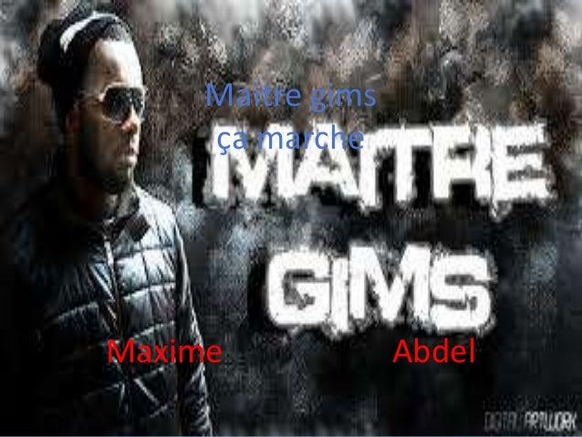 Maitre gims ça marche  Maxime  Abdel