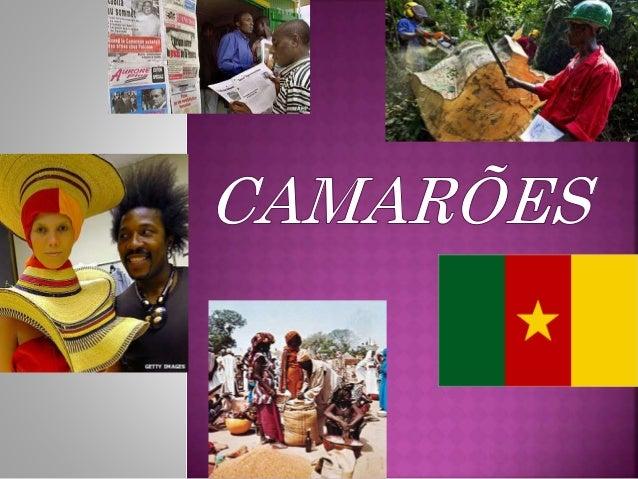  Nome completo : República dos Camarões  População : 20 milhões (ONU, 2012)  Capital : Yaoundé  Área : 475.442 km ² (1...