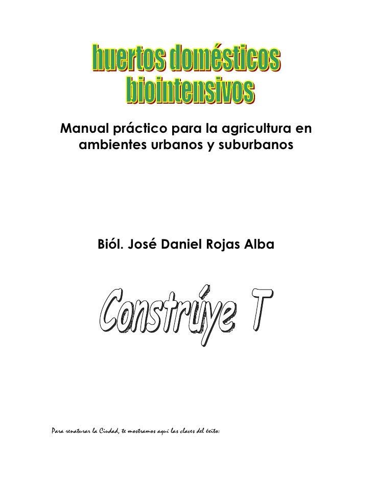 Manual práctico para la agricultura en     ambientes urbanos y suburbanos                 Biól. José Daniel Rojas AlbaPara...