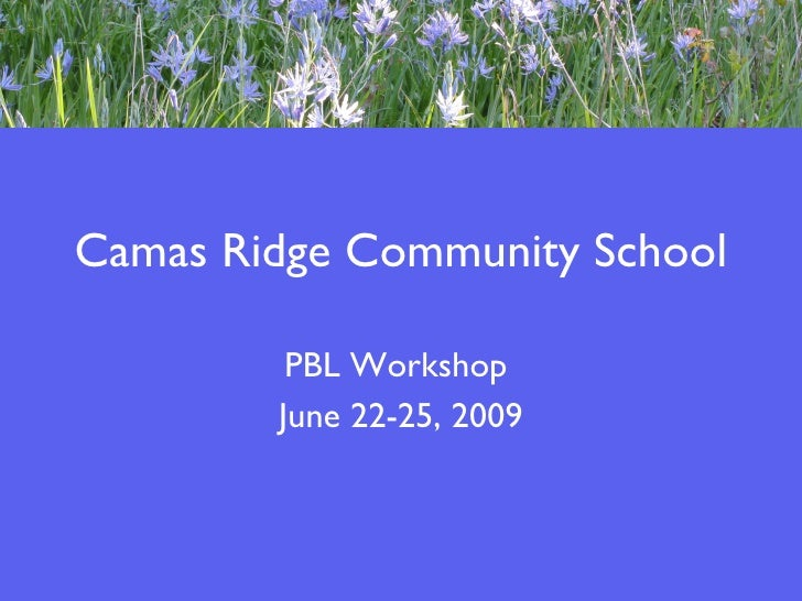 Camas Ridge Community School PBL Workshop  June 22-25, 2009