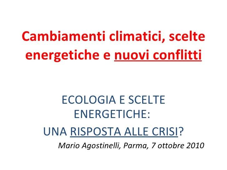 Cambiamenti climatici, scelte energetiche e  nuovi conflitti ECOLOGIA E SCELTE ENERGETICHE:  UNA  RISPOSTA ALLE CRISI ? Ma...