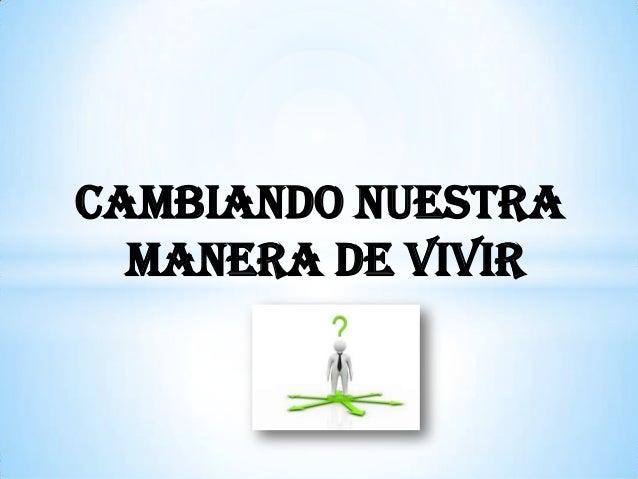 CAMBIANDO NUESTRA MANERA DE VIVIR