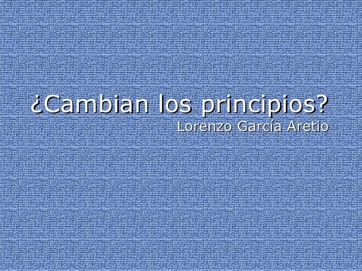 ¿ Cambian los principios? Lorenzo García Aretio