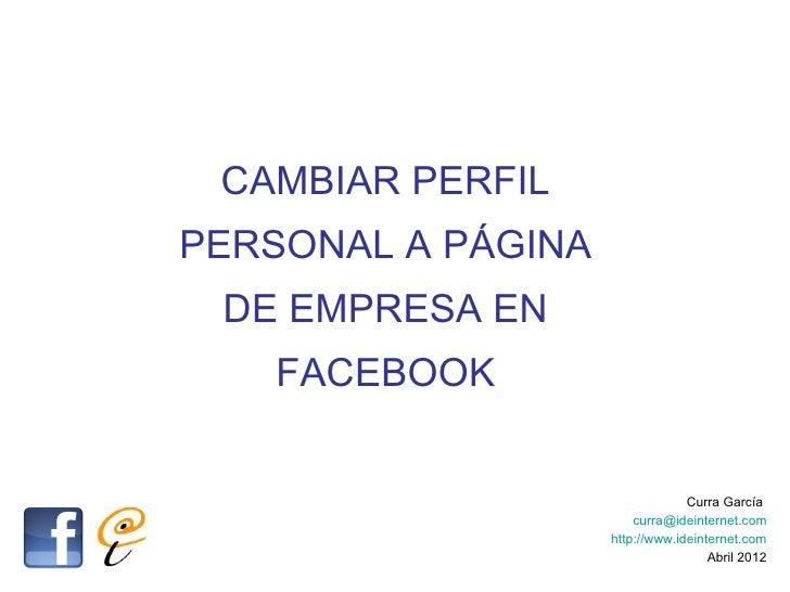 CAMBIAR PERFILPERSONAL A PÁGINA DE EMPRESA EN   FACEBOOK                                 Curra García                     ...