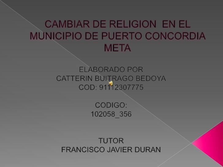 ¿Por qué las personas del Municipio de PuertoConcordia Cambian de Religión?.       FORMULACIÓN DEL PROBLEMALa idea nace de...