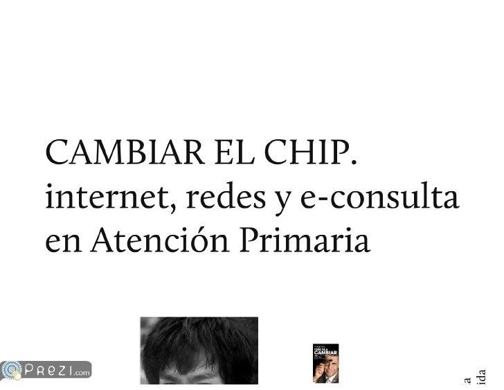 Cambiar el chip: Internet, Redes y e-consulta en Atención Primaria