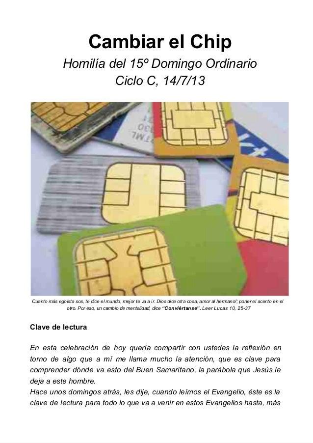 CambiarelChip Homilíadel15ºDomingoOrdinario CicloC,14/7/13 Cuantomásegoístasos,tediceelmundo,mejortevaa...