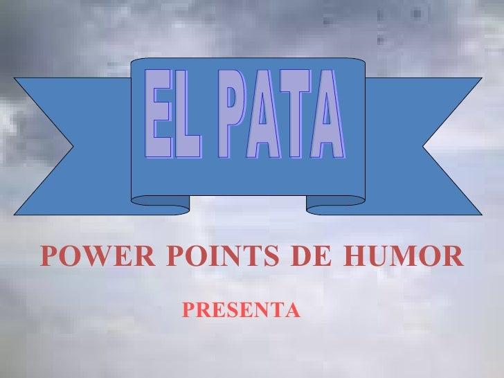EL PATA POWER POINTS DE HUMOR PRESENTA