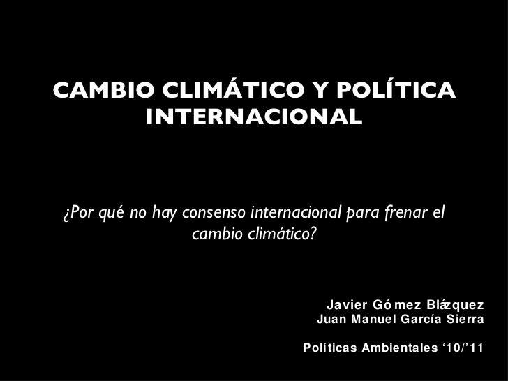 CAMBIO CLIMÁTICO Y POLÍTICA INTERNACIONAL <ul><li>¿Por qué no hay consenso internacional para frenar el cambio climático? ...