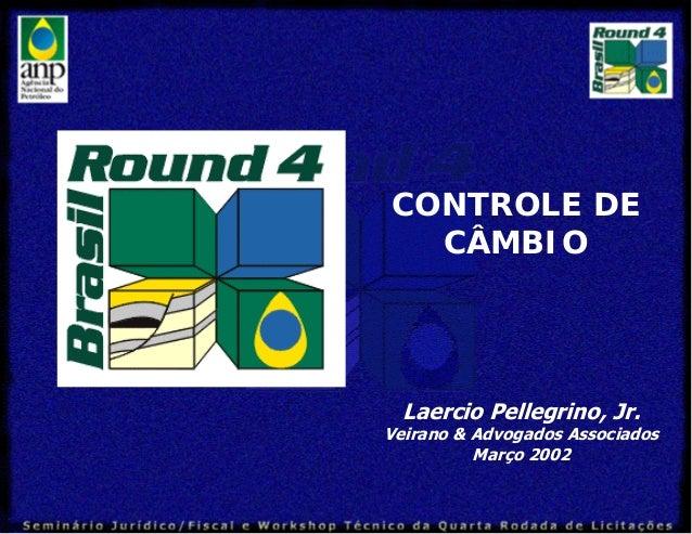 Laercio Pellegrino, Jr. Veirano & Advogados Associados Março 2002 CONTROLE DE CÂMBIO