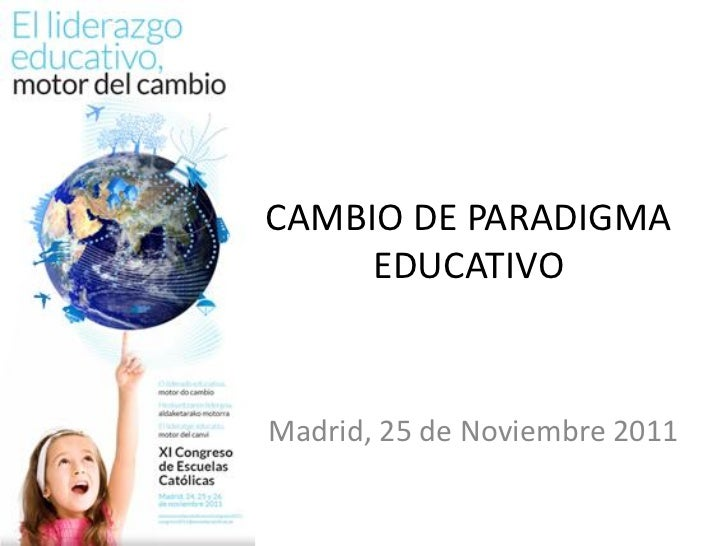 CAMBIO DE PARADIGMA     EDUCATIVOMadrid, 25 de Noviembre 2011