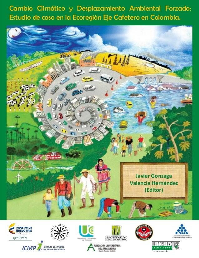 0 Cambio Climático y Desplazamiento Ambiental Forzado: Estudio de caso en la Ecoregión Eje Cafetero en Colombia. Javier Go...