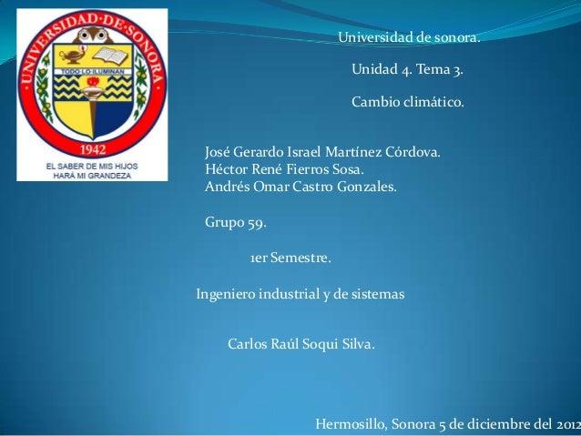 Universidad de sonora.                          Unidad 4. Tema 3.                          Cambio climático. José Gerardo ...