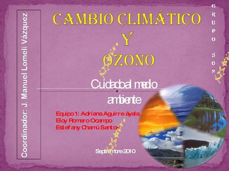 Equipo 1: Adriana Aguirre áyala Eloy Romero Ocampo Estefany Chamú Santos Cuidado al medio ambiente Septiembre 2010