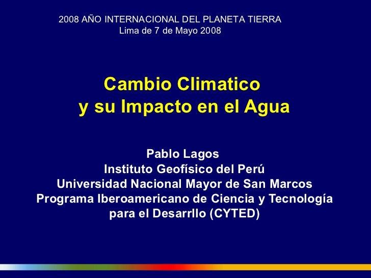 2008 AÑO INTERNACIONAL DEL PLANETA TIERRA               Lima de 7 de Mayo 2008         Cambio Climatico      y su Impacto ...