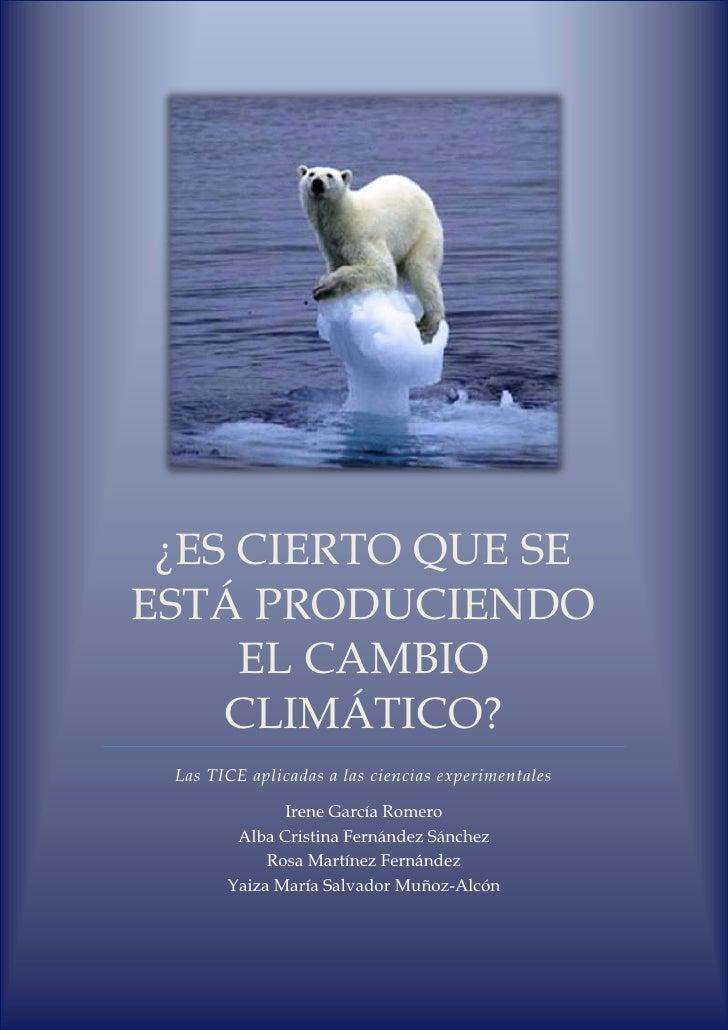 ¿ES CIERTO QUE SEESTÁ PRODUCIENDO     EL CAMBIO    CLIMÁTICO? Las TICE aplicadas a las ciencias experimentales            ...